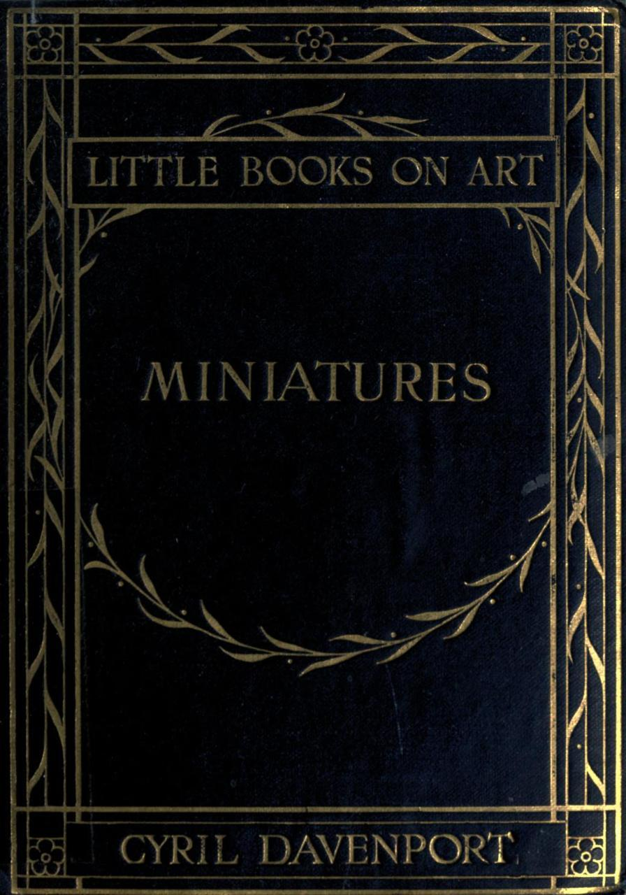 Miniatures, ancient and modern (1913) Author: Davenport, Cyril, 1848-1941Subject: Portrait miniatures; Miniature painting; Portrait painting; Enamel and enamelingPublisher: London : Methuen & Co.
