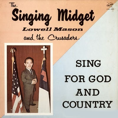 Christian album cover: The Singing Midget: Lowell Mason and the Crusaders, 'Sing for God and Country' (To listen, click here http://evilpainclown2.blogspot.com/2010/01/lowell-mason-singing-midget.html)