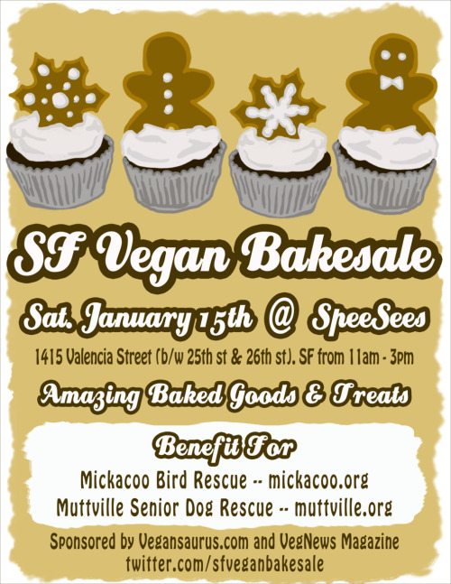The SF Vegan Bakesale is THIS SATURDAY. Be there or be dead in a ditch for all I care! I joke, I hope you're all well, but I REALLY hope you're at the damn bakesale eating delicious deliciousness and getting all fat and happy. The list of bakers this time is literally a mile long and it's going to be AMAZING.  THE PERTINENT DETAILS FOR YOU LAZYSAURUSES:What: SF Vegan Bakesale, where every dime goes to helping awesome non-profit animal rescues Muttville and Mickacoo! Deeeeelicious baked goods (I'm talking cinnamon rolls the size of a fat baby, Little Debbie inspired Oatmeal Cream Pies, Big Ass Whoopie Pies, Cupcakes, Pie, Cake, Pastries, Biscuits, Focaccia, Caramels, Pickled Goods, MORE!!) from over 30 bakeries and bakers!Where: Speesees at 1415 Valencia Street, between 25th and 26th Streets—FEWER THAN THREE BLOCKS from the 24th Street BART station!When: Saturday, Jan. 15, 11 a.m. to 3 p.m. Who: YOU, FATTY!