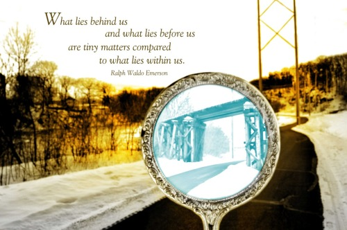 """What lies behind us and what lies before us are tiny matters compared to what lies within us."" ~Ralph Waldo Emerson"