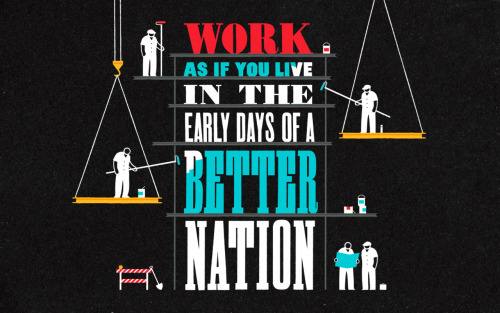 """Work as if you live in the early days of a better nation."" via woodswoodswoods:  Here's that 8 Faces artwork, featuring a favourite quote of mine often attributed to the artist Alasdair Gray (perhaps falsely)."