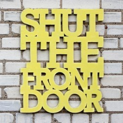 """SHUT THE FRONT DOOR"""