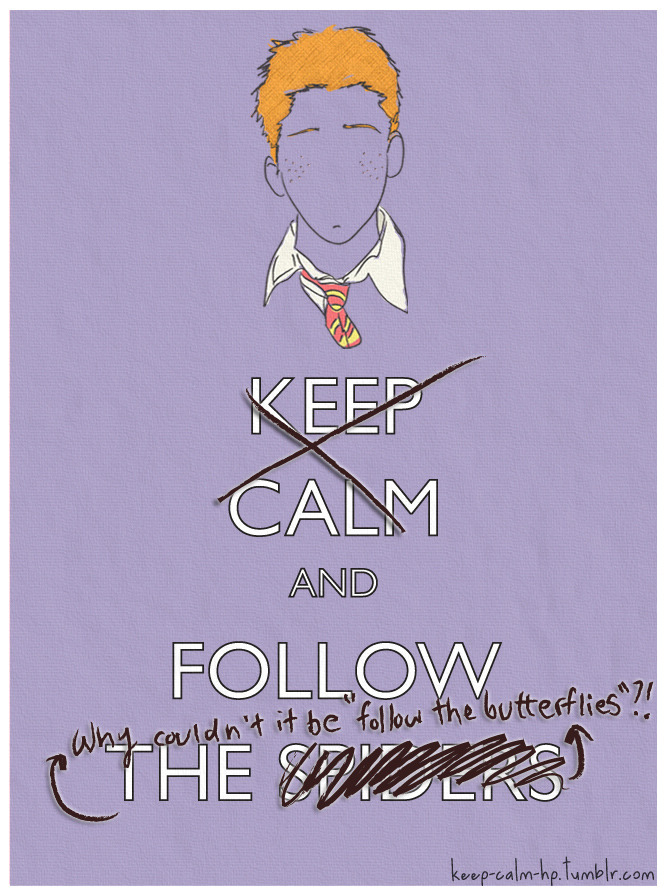"Keep calm and follow the spiders. Why couldn't be ""follow the butterflies""?!"