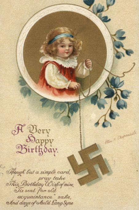 "Happy Birthday swastika card. For the record, a lot of people have it in their head that a ""good"" swastika has to turn a certain way or have a certain ""tilt"". This is not true. Before Nazi's used the symbol, a swastika was a swastika no matter which way it turned and no matter what tilt it had. This card is an example of that."