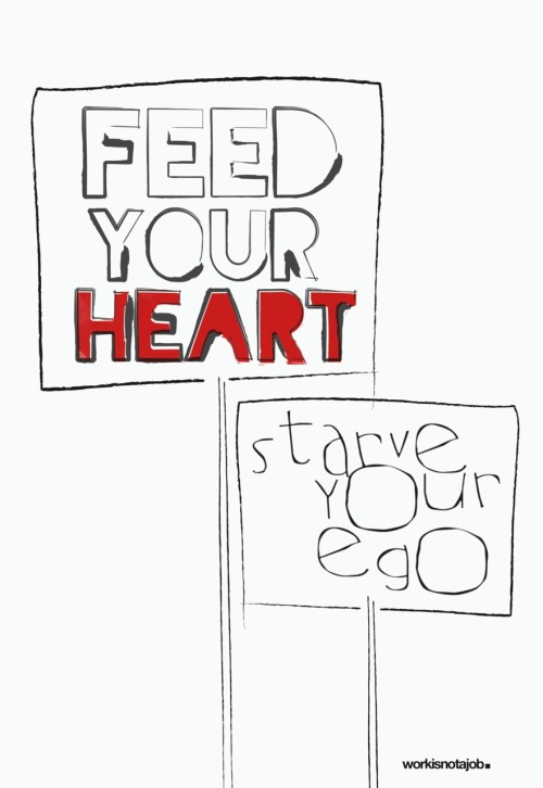 New drawing: Feed your heart/starve your ego. (Secret of pleasant human beings)