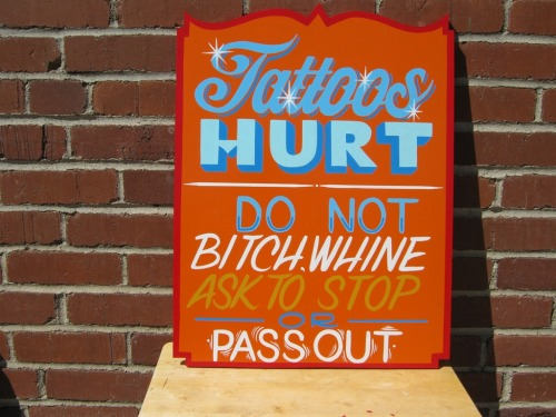 lizcourts:  fuckyeahtattoos: Hand painted sign by Scott La Rock, who has done amazing pieces for some of the oldest and most famous shops around.   A partial tattoo looks really stupid, plus you'd have to tell your friends you wimped out.