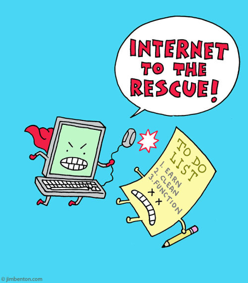 HAVE NO FEAR the internet will always be here to rescue you from the burdens of socialization and productivity.