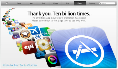 Mobile Apps are definite Trend in the world today. Apple annouced this morning, Jan. 22nd. 2011 that they have reached 10 billion app downloads!  Think about it, the App Store opened in July 2008, and in 2 and a half years they reached that milestone. It took the iTunes Music Store almost 7 years to reach that number! People are downloading and buying Apps at an unprecedented speed. What can we learn from this? First that Apps are here to stay, And second Apps are the new normal, the standard way software will be delivered from now on. Now wonder Steve Jobs put an AppStore on Mac OS X, why? Over 10 billion reasons. Note: iTunes Store opened in April 28, 2003, and reached 10 Billion songs downloaded on Feb 24 of 2010.