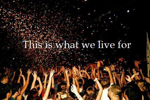 this is what we live for …… to PARTY and LIVE LIFE like there's no TOMORROW