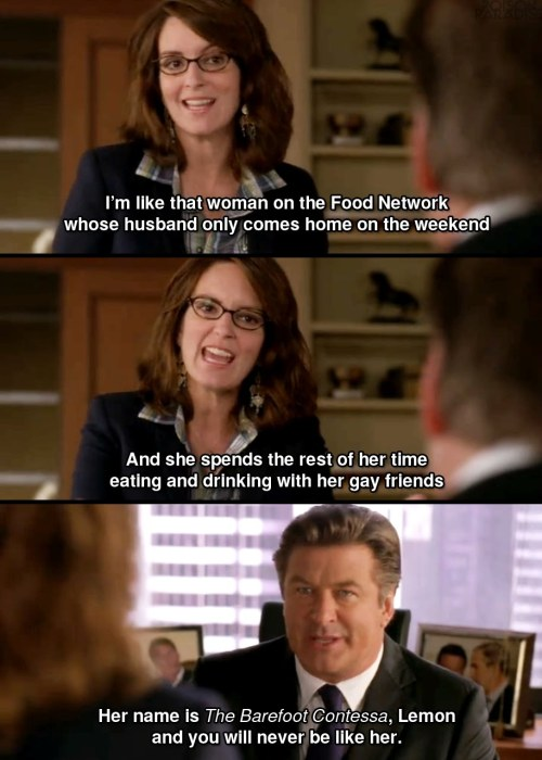 30 Rock - S5E1 - Fabian Strategy Her name is the Barefoot Contessa, Lemon and you will never be like her. related: Alec Baldwin on The Barefoot Contessa Follow Captured Captions via clear-bright
