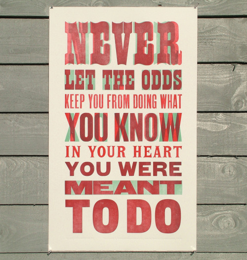 Letterpress printed ' Never Let The Odds ' quotation poster by Typoretum. This poster is printed in two colours on a late-19th century Wharfedale stop-cylinder press, directly from hand-typeset antique wooden typefaces.