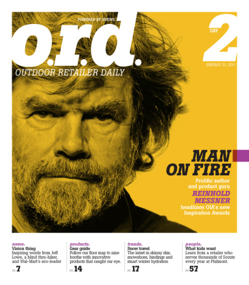 Just now recovering from OR last week. Four issues of o.r.d. in four days. That was something new for sure. Bryan, Ben and the rest of the staff did a great job executing the redesign. What a great, and exhausting experience. Here is the cover for Day 2. We shot Reinhold Messner, the legendary climber, on the show floor. Bryan had the great idea of setting up a small studio at the o.r.d. booth for cover shoots. Worked perfectly and gave us some great images. You can check out more of the pages at the o.r.d. link to the left.