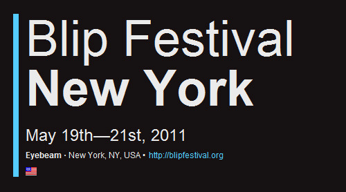 "Mark You Calendars! Blip Festival NY 2010 Is This May! Put in that vacation time, book your ass a hotel, and get ready for three days of ""unconventional devices doing unconventional things"" when BlipFest brings the chipmusic heat courtesy of 8bitpeoples and The Tank.  // BLIP FESTIVAL NEW YORK 2011 // fifth anniversary edition // May 19-21 2011 @ Eyebeam // 540 West 21st Street, New York NY 10011 US // map: http://goo.gl/ju6DT  {lineup to be announced}"