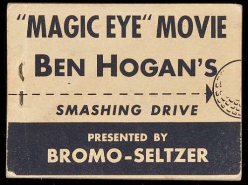 "Here's your Free Golf Lesson [Flipbook] / ""Magic Eye"" Movie, Ben Hogan's Smashing Drive. Presented by Bromo-Seltzer Ben Hogan. Bromo-Seltzer, 1940.  A flicker book. Illustrated throughout with stop-action photographs of Hogan and his classic ""smashing"" drive (from start to finish), flips through in both directions, each with its own title printed on the front and rear wrapper. 4.8x6.5 cm. (2x2½""), original saddle stitched blue and white wrappers. First Edition."