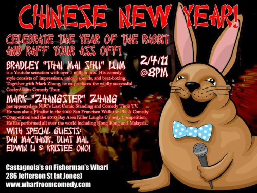 Tonight: Chinese New Year Show @ Castagnola's. 286 Jefferson St. SF. 8 PM. Featuring Bradley Lum, Mark Zhang, Duat Mai, Edwin Li, Kristee Ono and Dan Machanik.   [Spend your night with some Cocky Asians up at the Wharf]