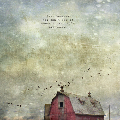 for real (by jamie heiden) Just because you can't see it, doesn't mean it's not there.