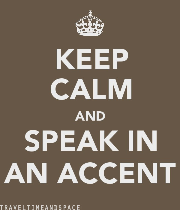 Keep calm and speak in an accent