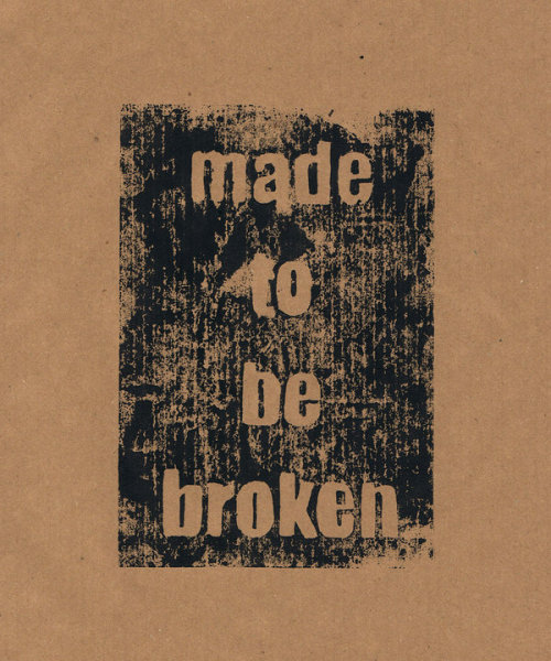 Made to be broken Ink block print