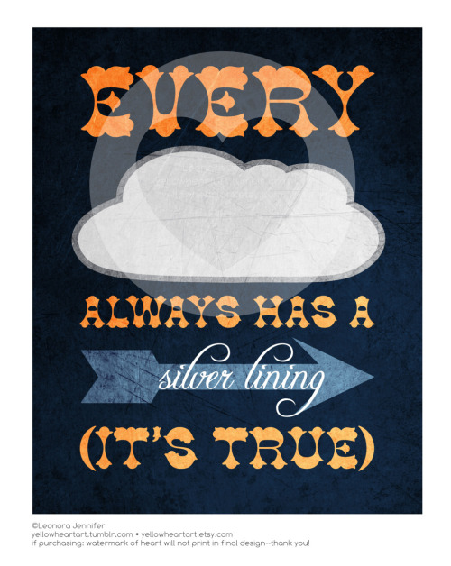 """Every Cloud Always Has A Silver Lining (It's True)"" - Graphic Print by Leonora Jennifer for Yellow Heart Art. New Print added to the shop! Just a little positive reinforcement for those days where your hair goes from fabulous to frizzy in 2.5 seconds, for when your morning coffee ends up in your lap or when your dog decides your new expensive shoes make for an awesome chew toy. enjoy! <3"