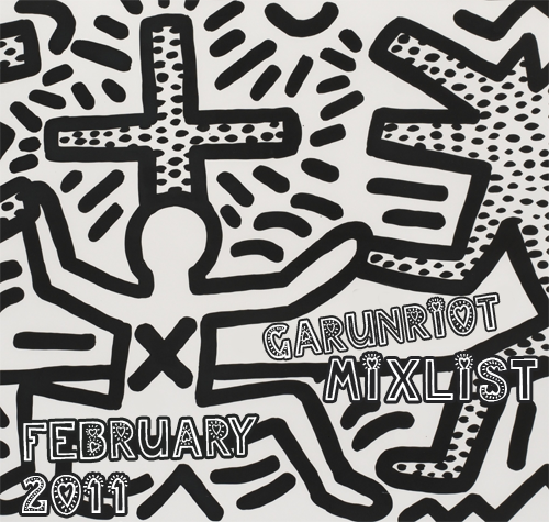 GarunRiot's MixList February 2011 Released Date: February 6th, 2011 Tracklisting: 01 - Pink - Fuckin' Perfect02 - Adele - Rumour Has It03 - Peter Bjorn & John - Second Chance04 - Lykke Li - I Follow Rivers05 - Kanye West - Hell of a Life06 - Daft Punk - Derezzed07 - Lupe Fiasco - The Show Goes On08 - Chris Brown - Look At Me Now (Feat. Lil Wayne & Busta Rhymes)09 - Diddy-Dirty Money - Coming Home (Feat. Skylar Grey)10 - Britney Spears - Hold It Against Me11 - Rihanna - S&M12 - Avril Lavigne - What the Hell13 - Nicki Minaj - Moment 4 Life (Feat. Drake)14 - Duran Duran - All You Need Is Now15 - The Script - Nothing16 - Minus the Bear - Secret Country17 - Iron & Wine - Walking Far From Home18 - Fitz and the Tantrums - Moneygrabber19 - The Civil Wars - Barton Hollow20 - Fleet Foxes - Helplessness Blues —————————————————————————————————— Garunriot's MixList February 2011 - Download —————————————————————————————————— Garunriot's MixList for previous months: Garunriot's MixList Presents: Film & Score  Garunriot's MixList January 2011 Garunriot's MixList December 2010 Garunriot's MixList November 2010 Garunriot's MixList Presents: All You Need is Love Garunriot's MixList October 2010 Comments?