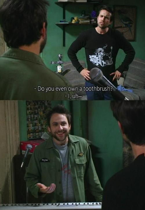 It's Always Sunny - Do you even own a toothbrush? - S3E9 Captured Captions