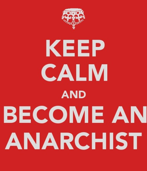 elaisrad:  Keep calm and become an ANARCHIST