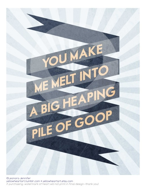 """You Make Me Melt Into a Heaping Pile of Goop"" - Graphic Print by Leonora Jennifer for Yellow Heart Art **NEW TO THE SHOP** I don't know, I like quirky wording, that's why I enjoyed making this print so much. Ya like it? Score! You can grab one for you or your hunny here Still need a Valentine? We got you covered! Check out my last post here to download some free valentines completely on the house :)"