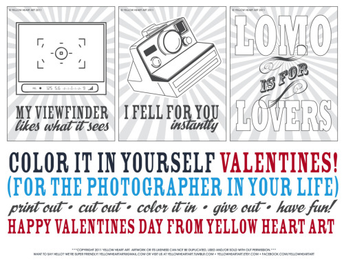 "**FREE COLOR ME IN VALENTINES FROM YELLOW HEART ART!** We thought ""hey, we have a lot of photographer followers out there, why not do a lil somethin' somethin' for them"" Hope you guys enjoy! Click the photo, it will open in a new window, just save to desk top, print out and bada bing instant valentines! (Kinda like instant photography, just as equally exciting) Enjoy guys! reblog and pass the love <3"