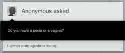Anonymous asked: Do you have a penis or a vagina? Answer: Depends on my agenda for the day. youknowyouretrans