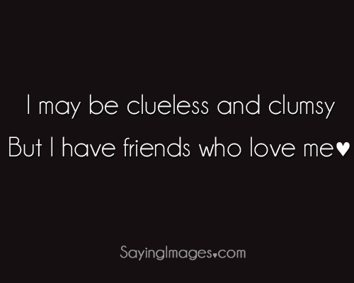 http://SayingImages.com: I have friends who ♥ me