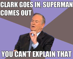 "Bill O'Reilly: ""Clark goes in; Superman comes out. You can't explain that!"""