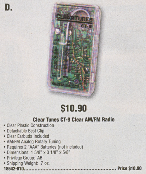 A clear plastic radio from the Spring 2011 Walkenhorst's California  Catalog. Walkenhorst's is a company that sells items that can be ordered  for prisoners by inmates or their loved ones. Clear plastic products  are designed to prevent the concealment of contraband inside their  casing.