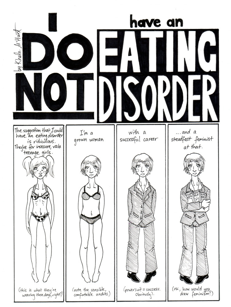 misspixnmix:  I DO NOT HAVE AN EATING DISORDER P01 I've been having some pretty intense internal arguments about whether or not to start posting this, but finally bit the bullet. Last year I was diagnosed with anorexia, which I've apparently had for most of my adult life. While I'm still very much in the process of recovery (still sort of in the process of even accepting that I may have a problem, actually), I've been using a variety of tools to try to wade through the sea of emotional craptasticness that this has unearthed. After I started taking anti-depressants, for months I couldn't draw. I felt like my hands had been cut off. By starting to work on a story, I was able to focus enough to get my hands moving again (you can see a lot of brilliantly crappy artwork as I work my way out of the slump). I started to find this exercise therapeutic (in conjunction with, you know, actual therapy), as attempting to define my thoughts and actions for the page has forced me to examine them more closely. And on the other side of the coin, regular sequential art is supposedly a much better way to improve your drawing style than just sketching random naked ladies and animals (I swear I keep those two subjects separated most of the time). I've got a decent backlog to work with, so am planning to post weekly. I apologise in advance for any offense as this is a sensitive topic, and my experience is in many ways not typical to other ED sufferers. I can only go with what I know. Being confronted with how many lies I've learned to tell to cover up my habits is pretty shocking, so now I'm trying to be honest. Next Page: http://misspixnmix.tumblr.com/post/3371225911/i-do-not-have-an-eating-disorder-page-002-wow