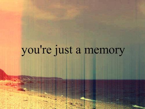 Você é apenas uma memória.