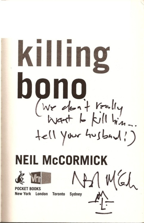 "u2isallthaticantleavebehind:   ""I met Neil McCormick on Sunday and he signed ""Killing Bono"" for me. I told him it was the only book about Bono my husband said he might ever have an interest in reading. :D""  Found this, not mine, but pretty cool  :D"
