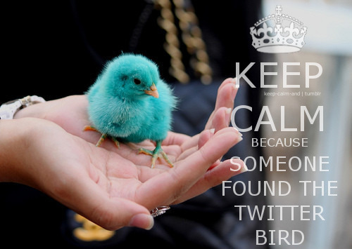 Keep calm because someone found the Twitter bird