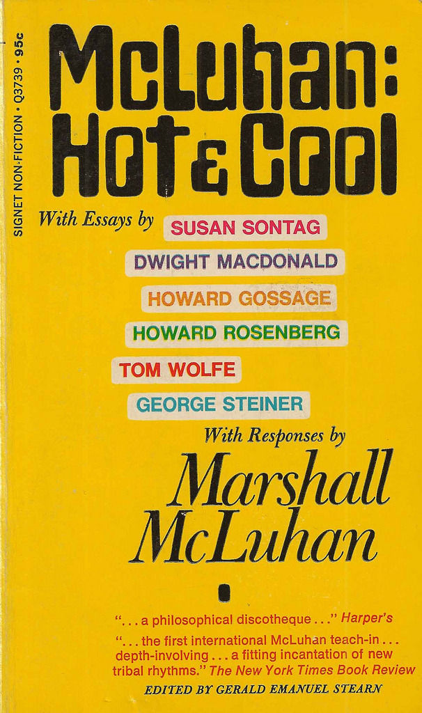 Signet Books Q3739 - Gerald Emanuel Stearn - McLuhan - Hot & Cool Gerald Emanuel Stearn (editor) - McLuhan: Hot & CoolSignet Books Q3739Published 1969; 1st printingCover Artist: unknown
