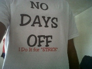 """No Days Off - Not Now Not Ever!"" (c)                     R.I.P. Strick"