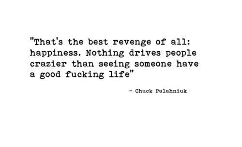 """That's the best revenge of all: happiness…""  imgfave:  ★ discovered on imgfave.com (social image bookmarking)"