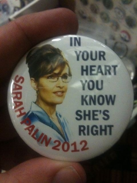 Sarah Palin 2012 button This is a real button handed out at the CPAC conference. Real America(TM) votes with its gut, not with words or facts.  Via