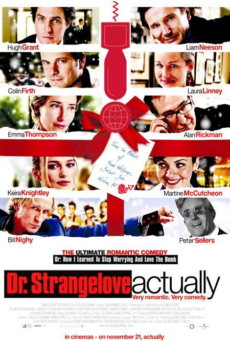 Dr. StrangeLove Actually = Peter Sellers + A cast including Hugh Grant, Keira Knightley, Liam Neeson, Colin Firth & Alan Rickman