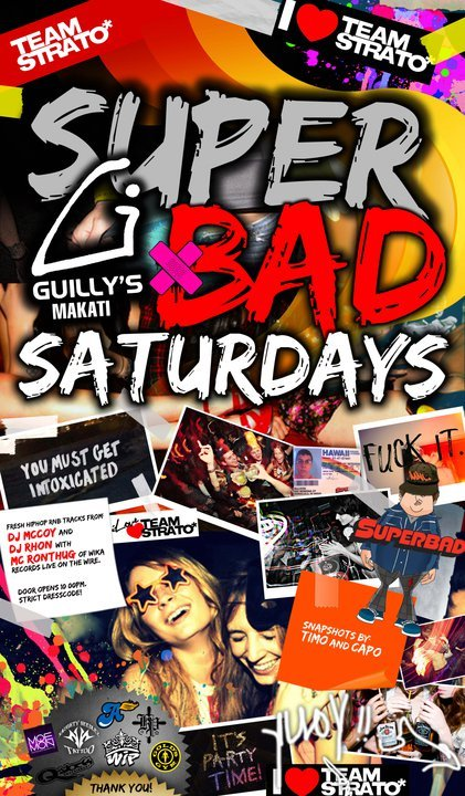 "THE GRAND LAUNCH!SUPER BAD Saturdays at GUILLY'S (Makati)Saturday | February 19, 2011 | 10PMHOSTED BY:TEAM STRATO*STRATOSPHERE PRODUCTIONSFor GUESTLIST & TABLE RESERVATIONS,PIO HERRAS : 0915-8803315 or mail names to teamstrato@gmail.com""How bad do you want it? —- We're gonna make it SUPER BAD!"""