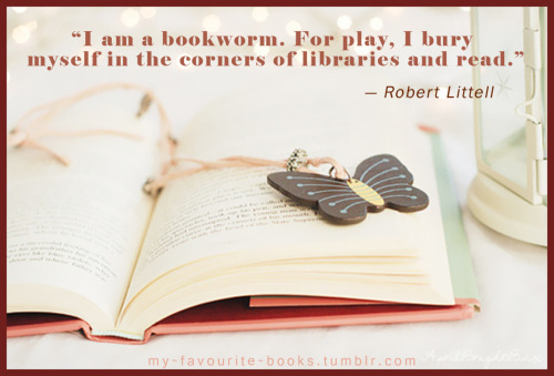 """I am a bookworm. For play, I bury myself in the corners of libraries and read.""                                            — Robert Littell"