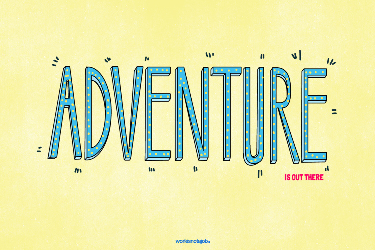 workisnotajob:  Adventure is out there.  Happy Weekend all!