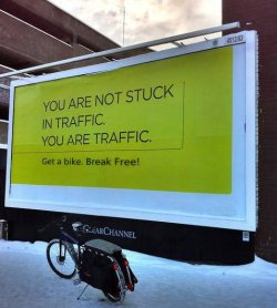 posters-for-good:  You are not stuck in traffic. You are traffic.Get a bike. Break Free!  (via belleofthebar)