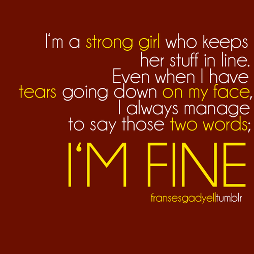 "Even through tears I still say ""I'm fine"".."
