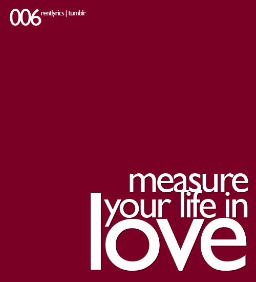 rentlyrics:  006. Measure your life in love