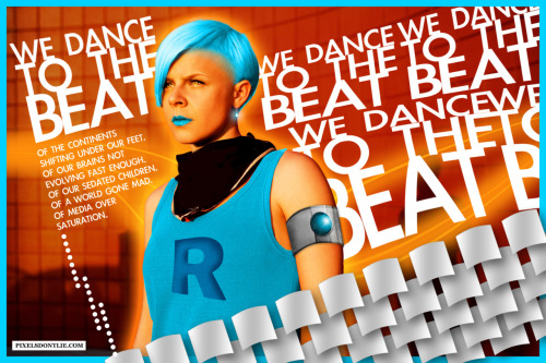 We dance to the beat. - Robyn. Graphic Design by Me. Taking it a bit further….