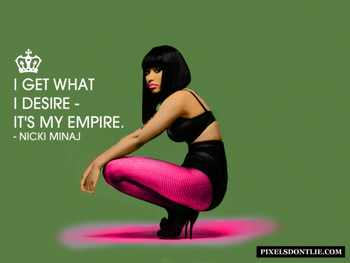 I get whatI desire -  it's my empire. - nicki minaj  Graphic design by me. Photography by Unknown.