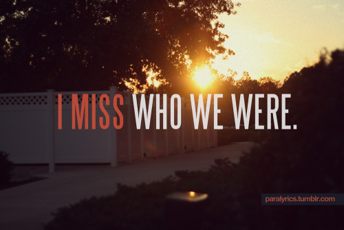 -Franklin I miss who we were. Paramore